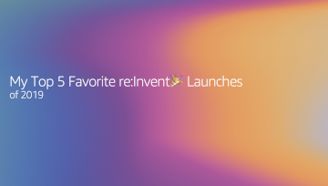 Alejandra's Top 5 Favorite re:Invent🎉 Launches of 2019